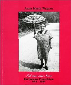 Anschauen -  Ich war eine Naive  – Ein Hanauer Frauenleben 1914-1989